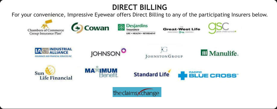 DIRECT BILLING  For your convenience, Impressive Eyewear offers Direct Billing to any of the participating Insurers below. DIRECT BILLING  For your convenience, Impressive Eyewear offers Direct Billing to any of the participating Insurers below.