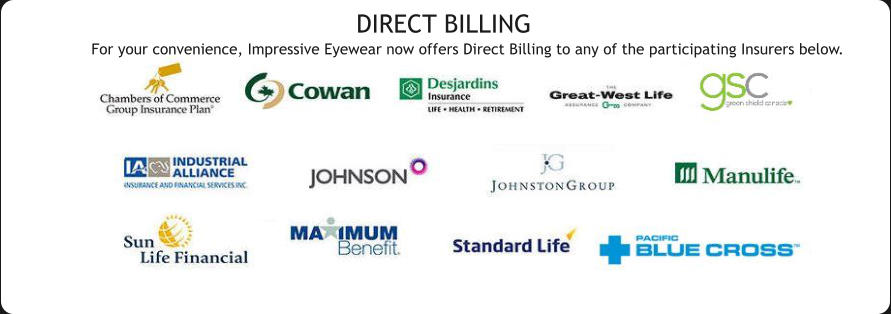 DIRECT BILLING  For your convenience, Impressive Eyewear now offers Direct Billing to any of the participating Insurers below.